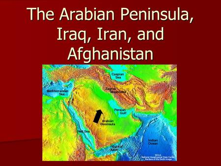 The Arabian Peninsula, Iraq, Iran, and Afghanistan.