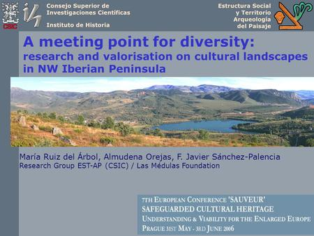 A meeting point for diversity: research and valorisation on cultural landscapes in NW Iberian Peninsula María Ruiz del Árbol, Almudena Orejas, F. Javier.