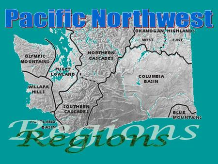 Washington State Regions RegionLocationClimateMajor Features Industries Olympic Peninsula Willapa Hills Puget Sound Lowlands Cascade Range Columbia Plateau.