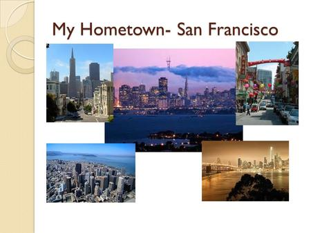 My Hometown- San Francisco. Vocabulary List Hometown coast Bridge Peninsula Bay Earthquake Population Area neighborhood To found Weather Climate Fog Landmark,