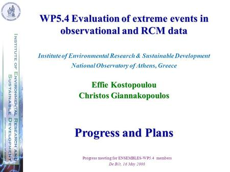 WP5.4 Evaluation of extreme events in observational and RCM data Institute of Environmental Research & Sustainable Development National Observatory of.