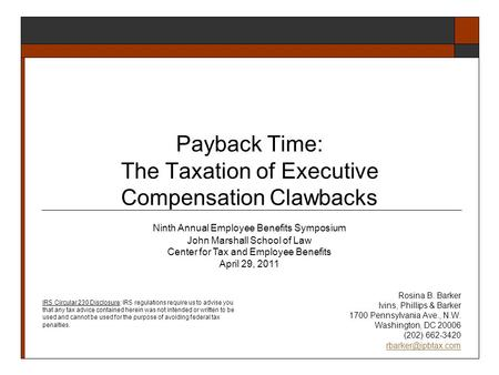 Payback Time: The Taxation of Executive Compensation Clawbacks Rosina B. Barker Ivins, Phillips & Barker 1700 Pennsylvania Ave., N.W. Washington, DC 20006.