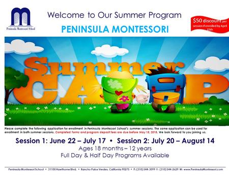 Welcome to Our Summer Program Peninsula Montessori School 31100 Hawthorne Blvd. Rancho Palos Verdes, California 90275 P: (310) 544-3099 F: (310) 544-2629.