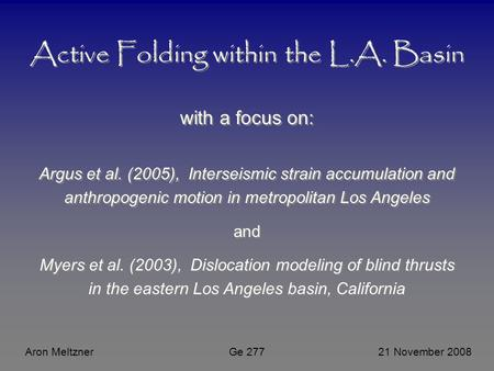 Active Folding within the L.A. Basin with a focus on: Argus et al. (2005), Interseismic strain accumulation and anthropogenic motion in metropolitan Los.
