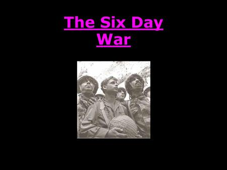 The Six Day War.
