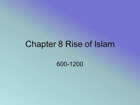 Chapter 8 Rise of Islam 600-1200. The Origins of Islam The Arabian Peninsula Before Muhammad Muhammad in Mecca The Formation of the Umma.