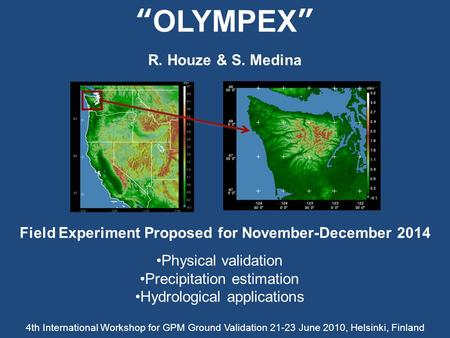 """OLYMPEX"" Physical validation Precipitation estimation Hydrological applications Field Experiment Proposed for November-December 2014 4th International."
