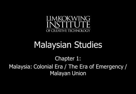 Malaysia: Colonial Era / The Era of Emergency / Malayan Union