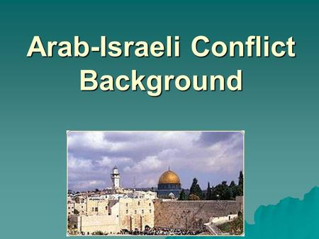 Arab-Israeli Conflict Background. 1800 to 1500 BCE Semitic people known as the Hebrews settle area known today as Israel.