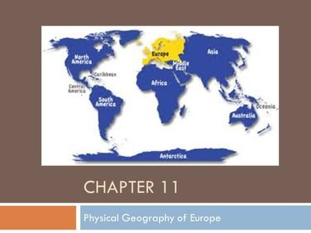CHAPTER 11 Physical Geography of Europe. Seas, Peninsulas, and Islands  Most of land within 300 miles of seacoast— how does this affect life?  25% of.