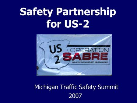 Safety Partnership for US-2 Michigan Traffic Safety Summit 2007.