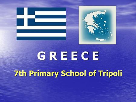 G R E E C E 7th Primary School of Tripoli. Greece (Elláda), officially the Hellenic Republic, is a country in southeast Europe. Athens is the capital.