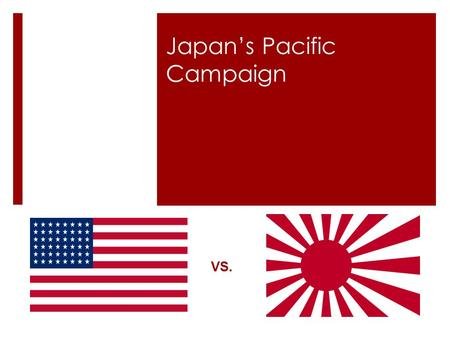 Japan's Pacific Campaign VS.. Bellringer  On your own paper--- 1.What was the name of the pact between Russia and Germany? (It was secret) 2.Name the.