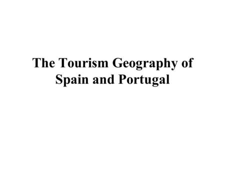 The Tourism Geography of Spain and Portugal. Learning Objectives 1.Describe the major physical features and climates of the Iberian \Peninsula and the.