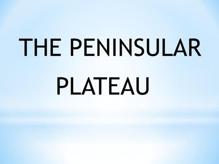 THE PENINSULAR PLATEAU