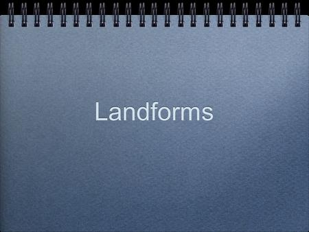 Landforms. The shape of the surface of the land Mountains An area of land that is much higher than the surrounding land.