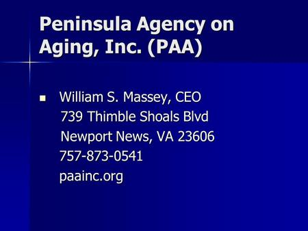 Peninsula Agency on Aging, Inc. (PAA) William S. Massey, CEO William S. Massey, CEO 739 Thimble Shoals Blvd 739 Thimble Shoals Blvd Newport News, VA 23606.