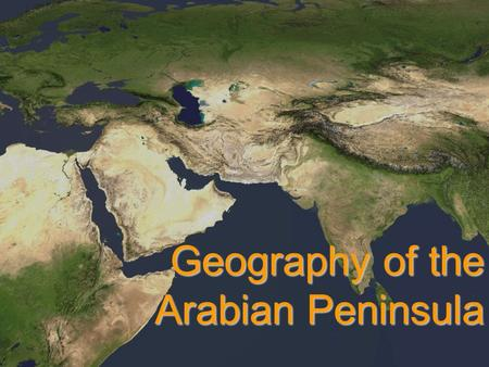 Geography of the Arabian Peninsula The Four Geographic Regions of the Arabian Peninsula The Desert The Desert Oases Oases Coastal Plain Coastal Plain.