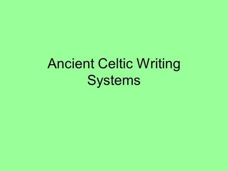 Ancient Celtic Writing Systems. Terminology Epigraphy/epigrapher: Study of inscriptions, which are composed of graphemes. These are the basic units of.
