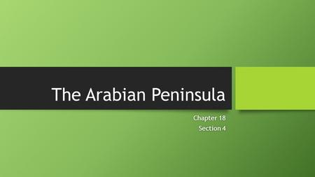 The Arabian Peninsula Chapter 18Chapter 18 Section 4Section 4.