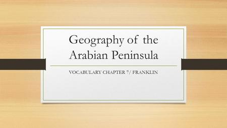 Geography of the Arabian Peninsula VOCABULARY CHAPTER 7/ FRANKLIN.