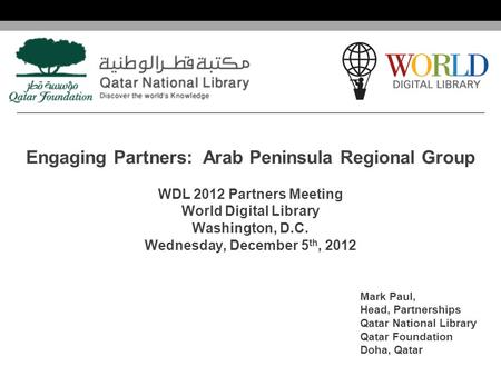 World Digital Library www.wdl.org OSI | WEB SERVICES Engaging Partners: Arab Peninsula Regional Group WDL 2012 Partners Meeting World Digital Library Washington,