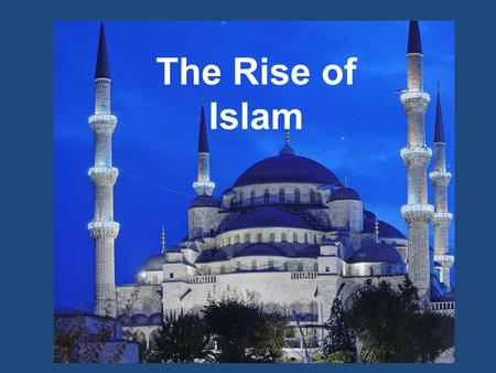 The Rise of Islam. First of all… The religion is Islam Followers of the religion are called Muslims The youngest of the three major monotheistic religions.