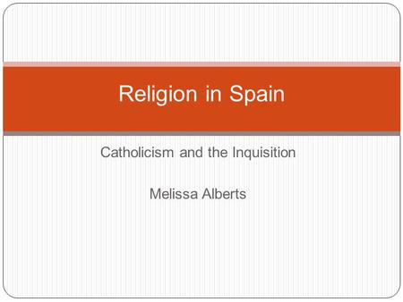 Catholicism and the Inquisition Melissa Alberts Religion in Spain.