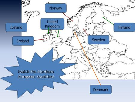 Match the Northern European countries! Iceland Ireland Finland Norway United Kingdom Denmark Sweden.
