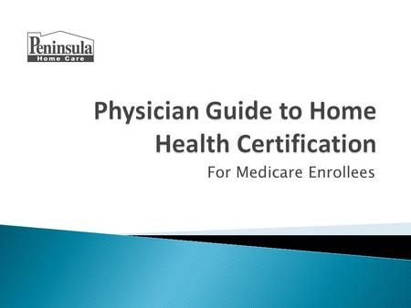 For Medicare Enrollees.  Helping patients succeed at home with home health care is a rewarding aspect of medical practice that promotes independence,
