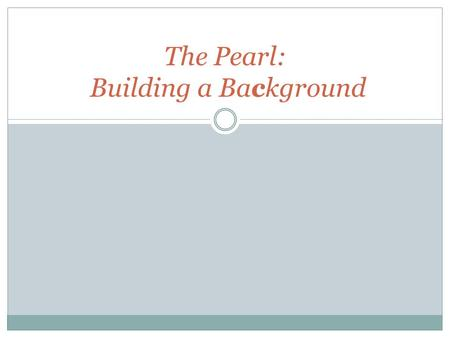 The Pearl: Building a Background. John Steinbeck.