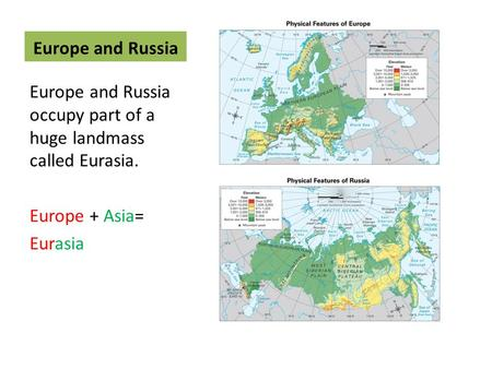 Europe and Russia Europe and Russia occupy part of a huge landmass called Eurasia. Europe + Asia= Eurasia.