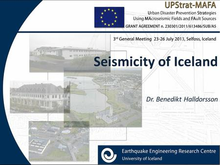 Seismicity of Iceland Dr. Benedikt Halldorsson. UPStrat-MAFA 3 rd General Meeting 23-26 July 2013, Selfoss, Iceland Earthquake Occurrence in Iceland Overview.
