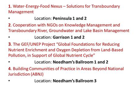 1. Water-Energy-Food Nexus – Solutions for Transboundary Management Location: Peninsula 1 and 2 2. Cooperation with NGOs on Knowledge Management and Transboundary.
