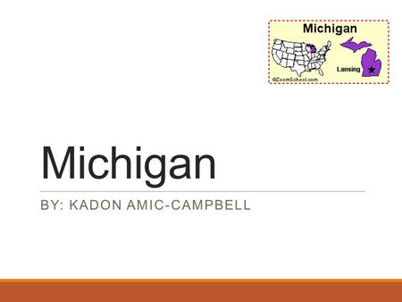 Michigan BY: KADON AMIC-CAMPBELL. Symbols State Bird: Robin State Flower: Apple Blossom State Tree: White Pine.