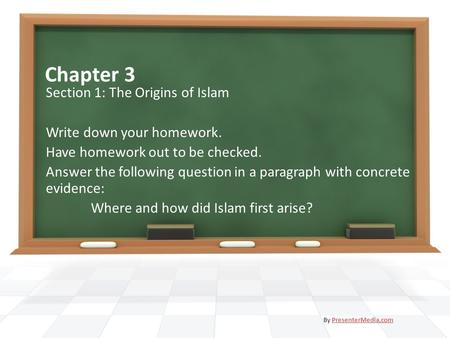 Chapter 3 Section 1: The Origins of Islam Write down your homework. Have homework out to be checked. Answer the following question in a paragraph with.