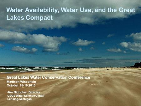 U.S. Department of the Interior U.S. Geological Survey Water Availability, Water Use, and the Great Lakes Compact Jim Nicholas, Director USGS Water Science.