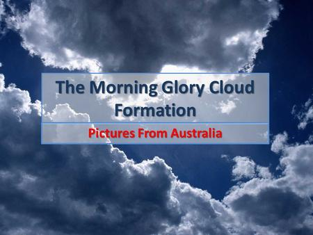 The Morning Glory Cloud Formation Pictures From Australia.
