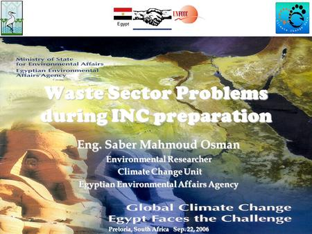 Waste Sector Problems during INC preparation Eng. Saber Mahmoud Osman Environmental Researcher Climate Change Unit Climate Change Unit Egyptian Environmental.