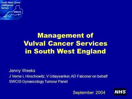 Management of Vulval Cancer Services in South West England Jenny Weeks J Verne L Hirschowitz, V Udaysanker, AD Falconer on behalf SWCIS Gynaecology Tumour.