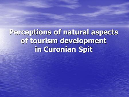Perceptions of natural aspects of tourism development in Curonian Spit.