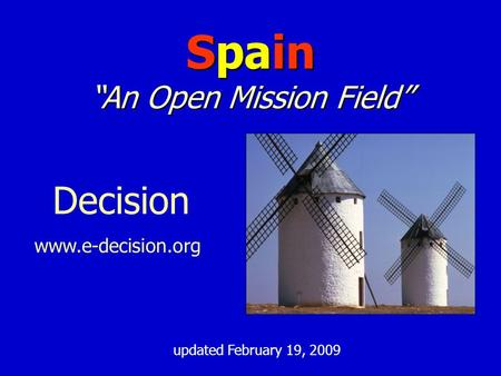 "Decision www.e-decision.org updated February 19, 2009 Spain ""An Open Mission Field"""