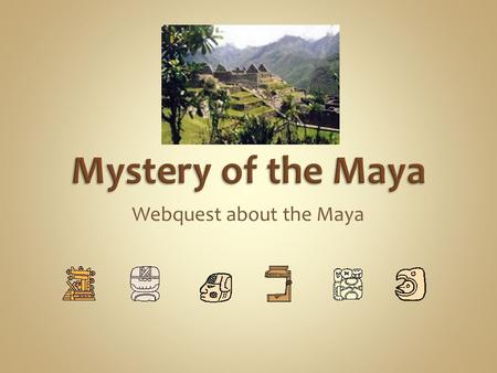 Webquest about the Maya. We will be studying: 1.Chichen Itza 3.Tulum 4.Palenque 6.Tikal 8.Copan.