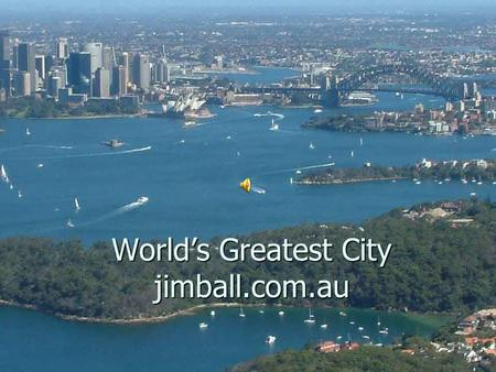 World's Greatest City jimball.com.au. all aboard sydneybyseaplane.com.