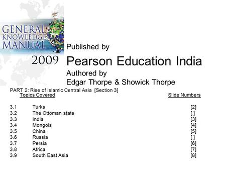 Published by Pearson Education India Authored by Edgar Thorpe & Showick Thorpe PART 2: Rise of Islamic Central Asia [Section 3] Topics CoveredSlide Numbers.