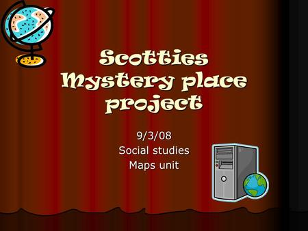 Scotties Mystery place project 9/3/08 Social studies Maps unit.