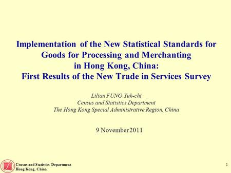 Census and Statistics Department Hong Kong, China 1 Implementation of the New Statistical Standards for Goods for Processing and Merchanting in Hong Kong,