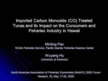 Imported Carbon Monoxide (CO) Treated Tunas and its Impact on the Consumers and Fisheries Industry in Hawaii Minling Pan NOAA Fisheries Service, Pacific.