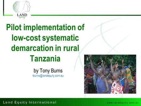 Pilot implementation of low-cost systematic demarcation in rural Tanzania by Tony Burns