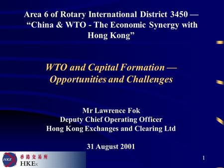"1 Area 6 of Rotary International District 3450 — ""China & WTO - The Economic Synergy with Hong Kong"" WTO and Capital Formation — Opportunities and Challenges."